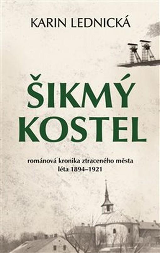 obal knihy - Šikmý kostel : románová kronika ztraceného města : léta 1894-1921 / Karin Lednická