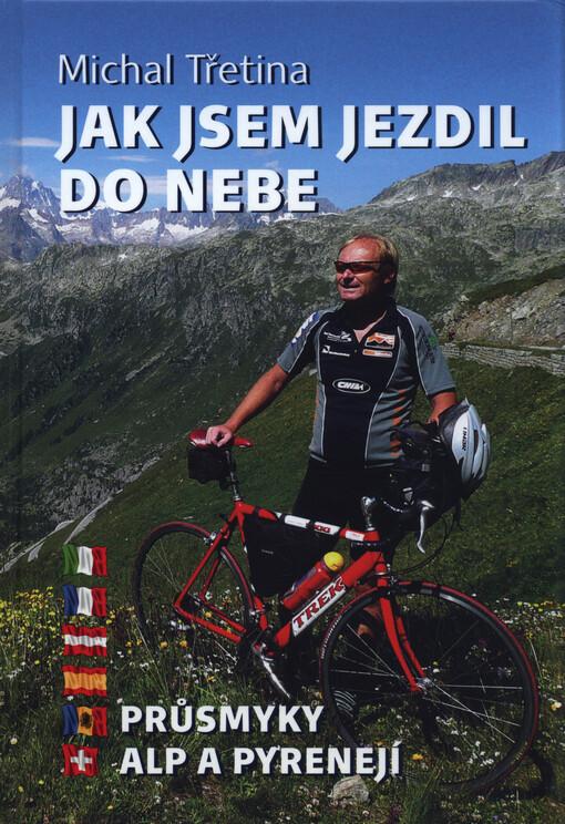 obal knihy - Jak jsem jezdil do nebe : průsmyky Alp a Pyrenejí / Michal Třetina