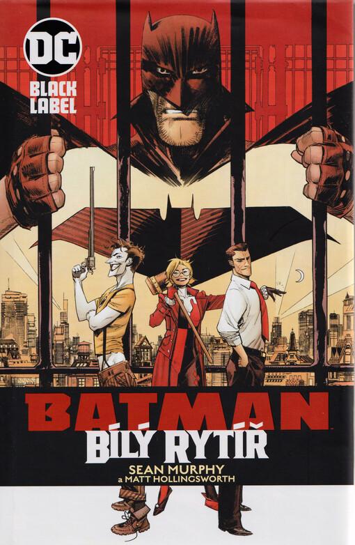 obal knihy - Batman : bílý rytíř / Sean Murphy scénář a kresba ; Matt Hollingsworth barvy ; Štěpán Kopřiva - překlad