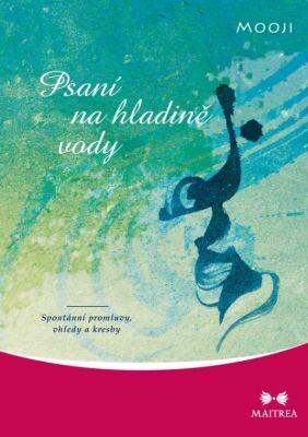 obal knihy - Psaní na hladině vody : spontánní promluvy, vhledy a kresby / Mooji ; sestavili Zendži a Mandžušrí ; přeložili Janaki a Josef Ananda Skuhrovec