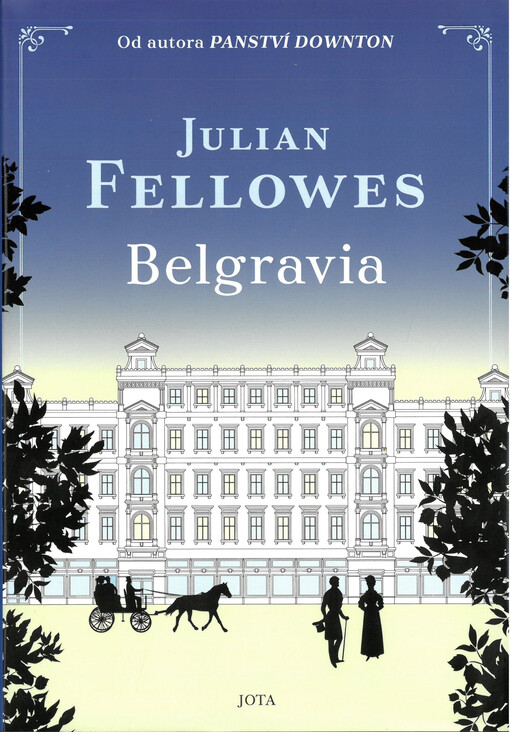 obal knihy - Belgravia / Julian Fellowes ; z anglického originálu Belgravia ... přeložila Simoneta Dembická